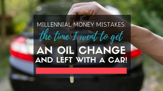 Millennial Money Mistakes: The Time I Went To Get An Oil Change And Left With A New Car