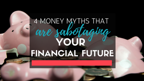 4 Money Myths That Are Sabotaging Your Financial Future