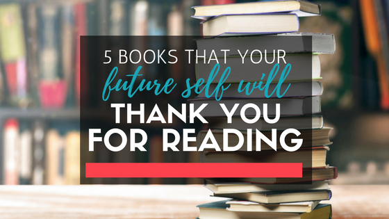 5 Books That Your Future Self Will Thank You for Reading