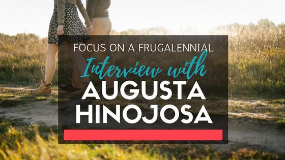Focus on a Frugalennial w/ Augusta Hinojosa