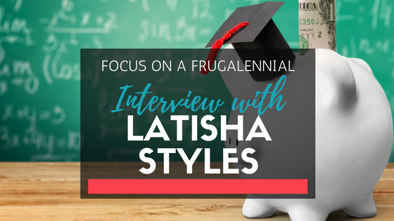 Interview Series: Focus on a Frugalennial w/ LaTisha Styles from Young Finances