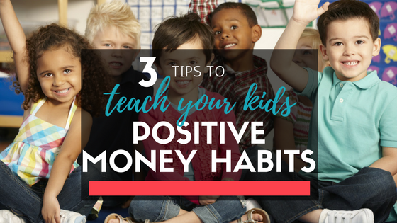 3 Tips to Teach Your Kids Positive Money Habits