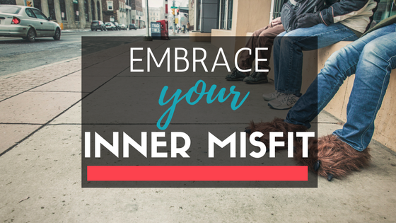 Embrace Your Inner Misfit