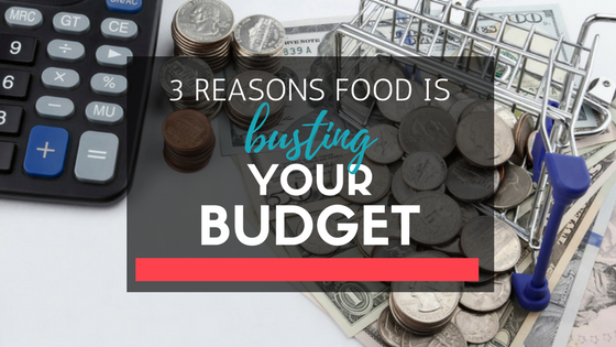 3 Reasons Food Is Busting Your Budget