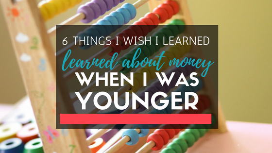 6 Things I Wish I Learned About Money When I Was Younger