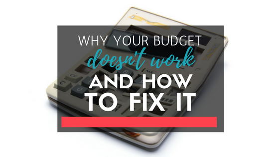 Why Your Budget Doesn't Work & How To Fix It